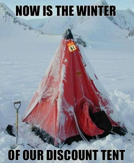 Now is the winter of our discount tent