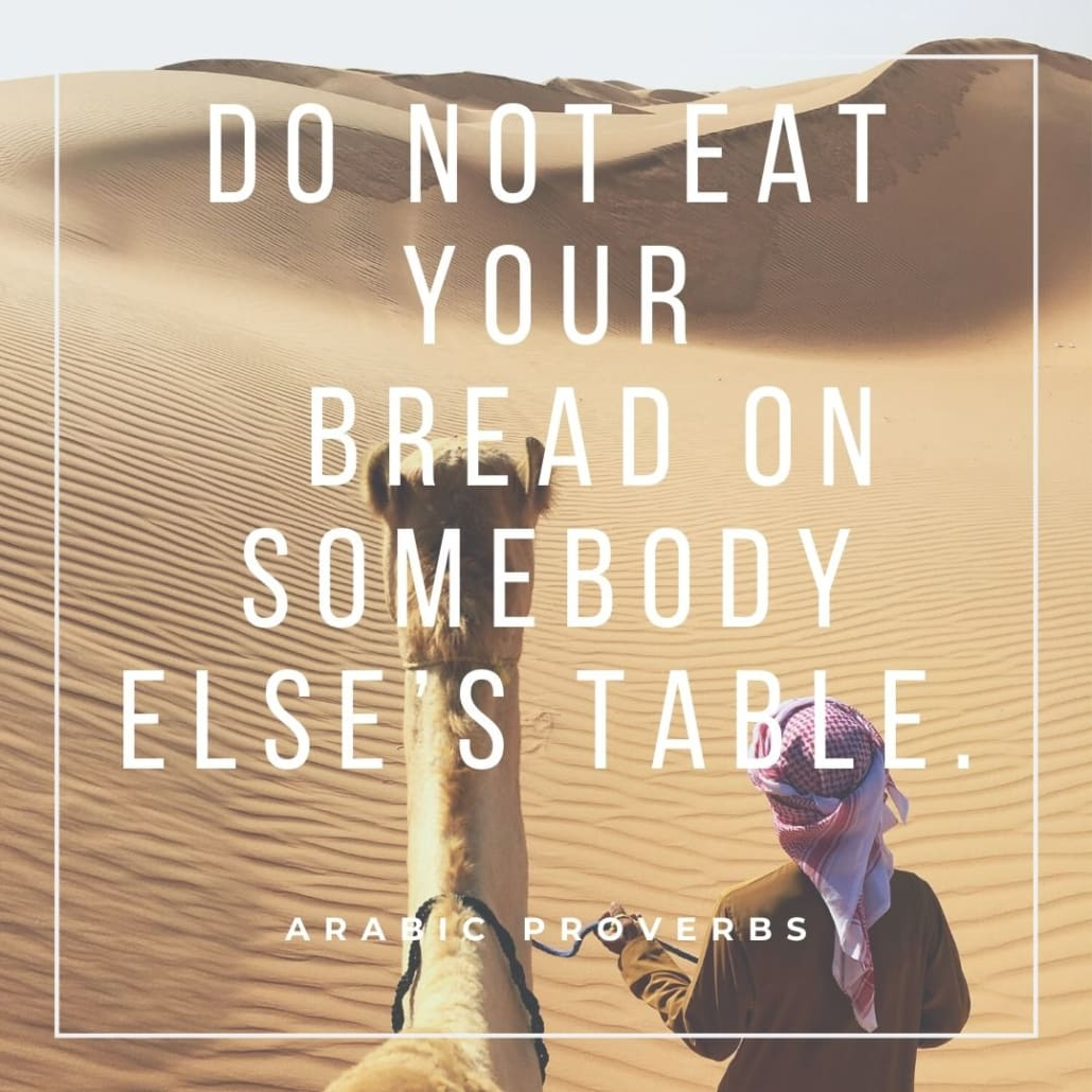 arabic proverbs - do not eat your bread on somebody else's table